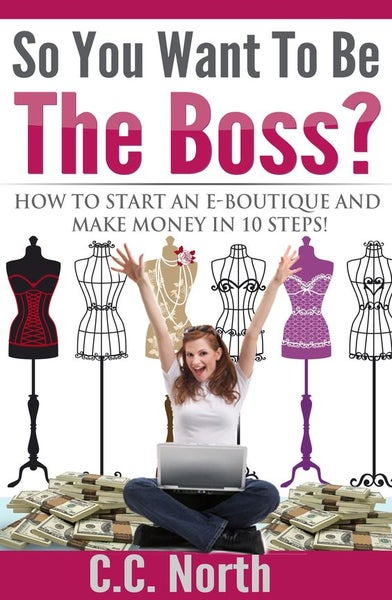 Image of So You Want To Be The Boss? How To start an E-Boutique and Make Money in 10 Steps