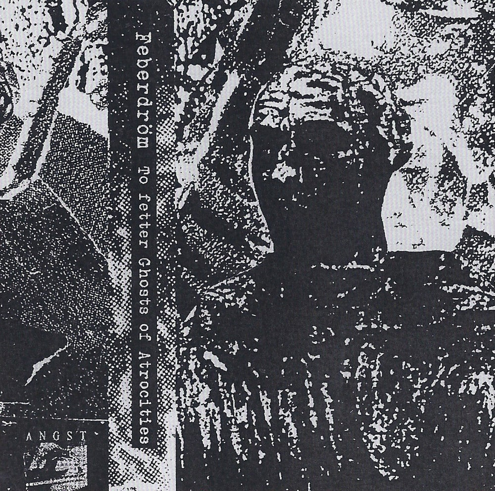 "Image of Feberdröm ""To Fetter Ghosts Of Atrocities"""