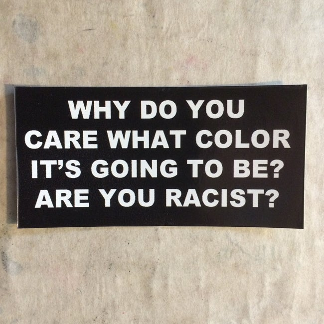Image of Why do you care what color it is? Are you Racist? Sticker