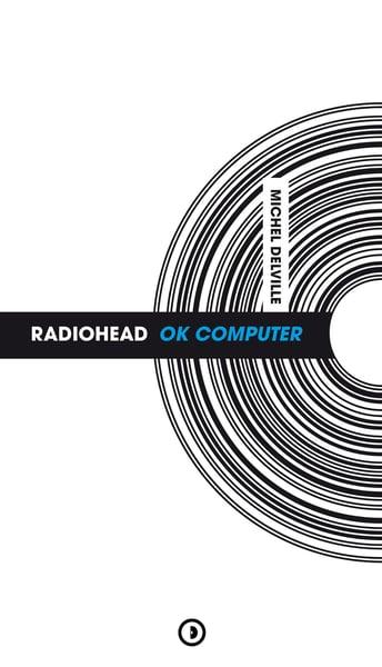 Image of « Radiohead : Ok Computer » de Michel Delville - Réimpression en janvier 2019