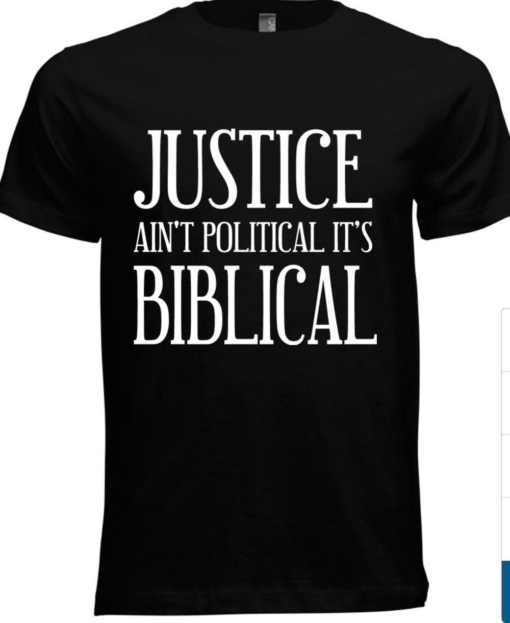 Image of MEN'S JUSTICE AIN'T POLITICAL IT'S BIBLICAL PLEASE ALLOW UP TO 14-16 BUSINESS DAYS TO RECEIVE