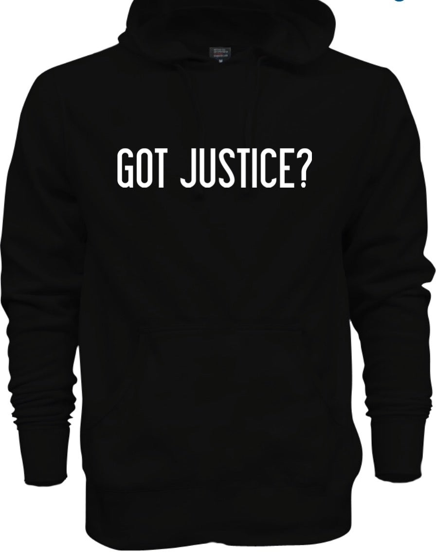 Image of GOT JUSTICE? HOODIE (UNISEX) PLEASE ALLOW UP TO 7-10 BUSINESS DAYS TO RECEIVE