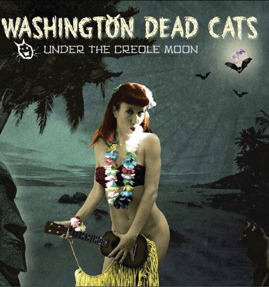 Image of Under The Creole Moon - Washington Dead Cats - CD