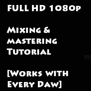Image of FULL HD 1080p - Mixing and Mastering Tutorial [Works With Every Daw]