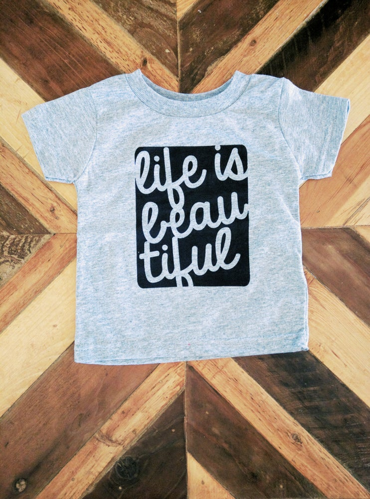 Image of Life is Beautiful ) Onesie or Tee