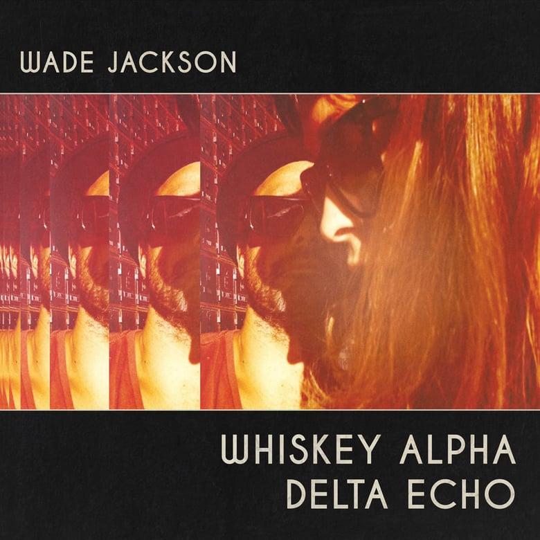 Image of Wade Jackson :: WHISKEY ALPHA DELTA ECHO