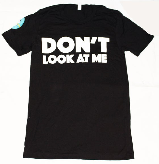 Image of Don't Look At Me - T Shirt