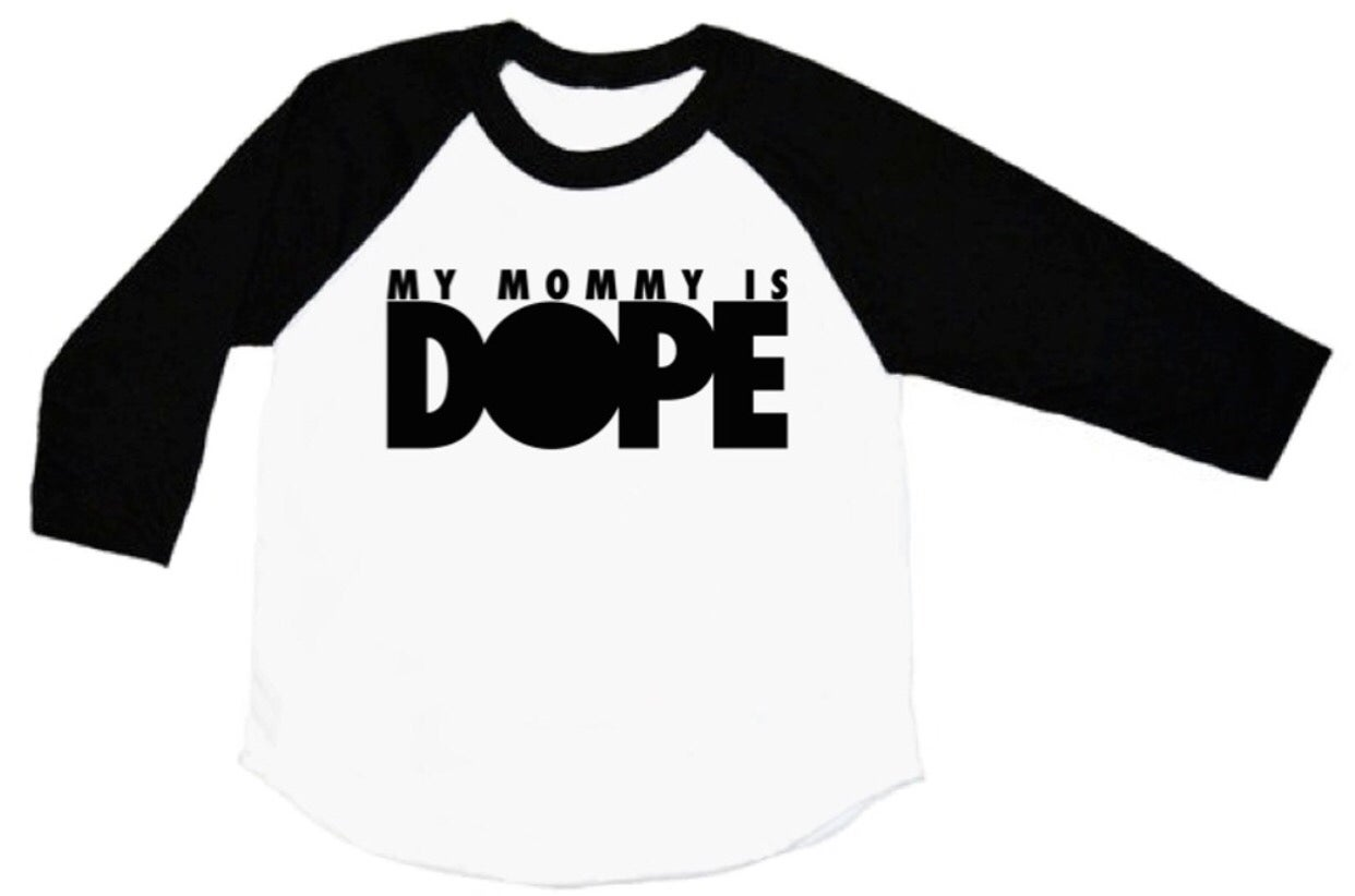 Image of MY MOMMY IS DOPE Tee/Raglan