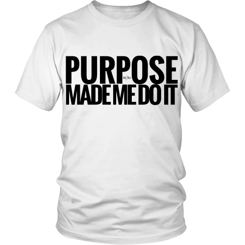 Image of Purpose Made Me Do It shirt