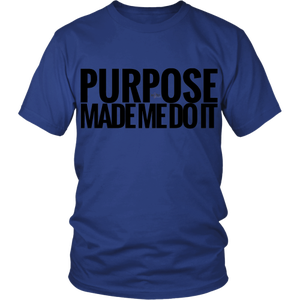 Image of Purpose Made Me Do It shirt