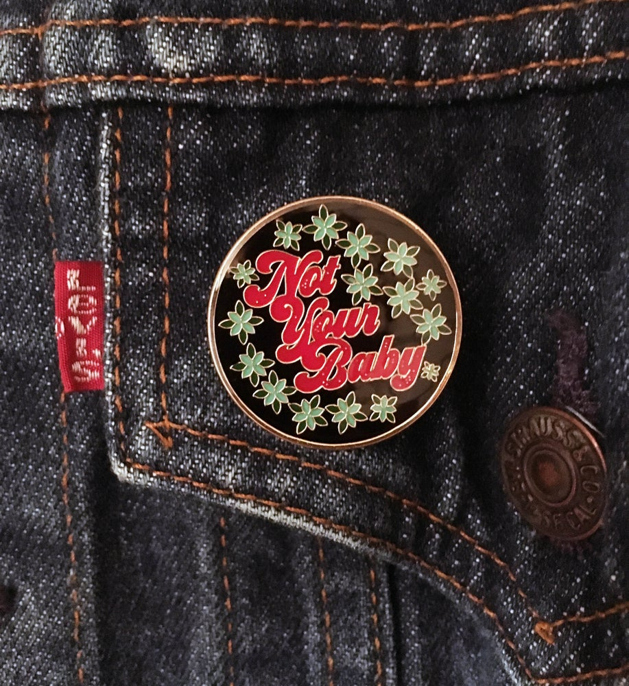 Image of Not Your Baby -enamel pin