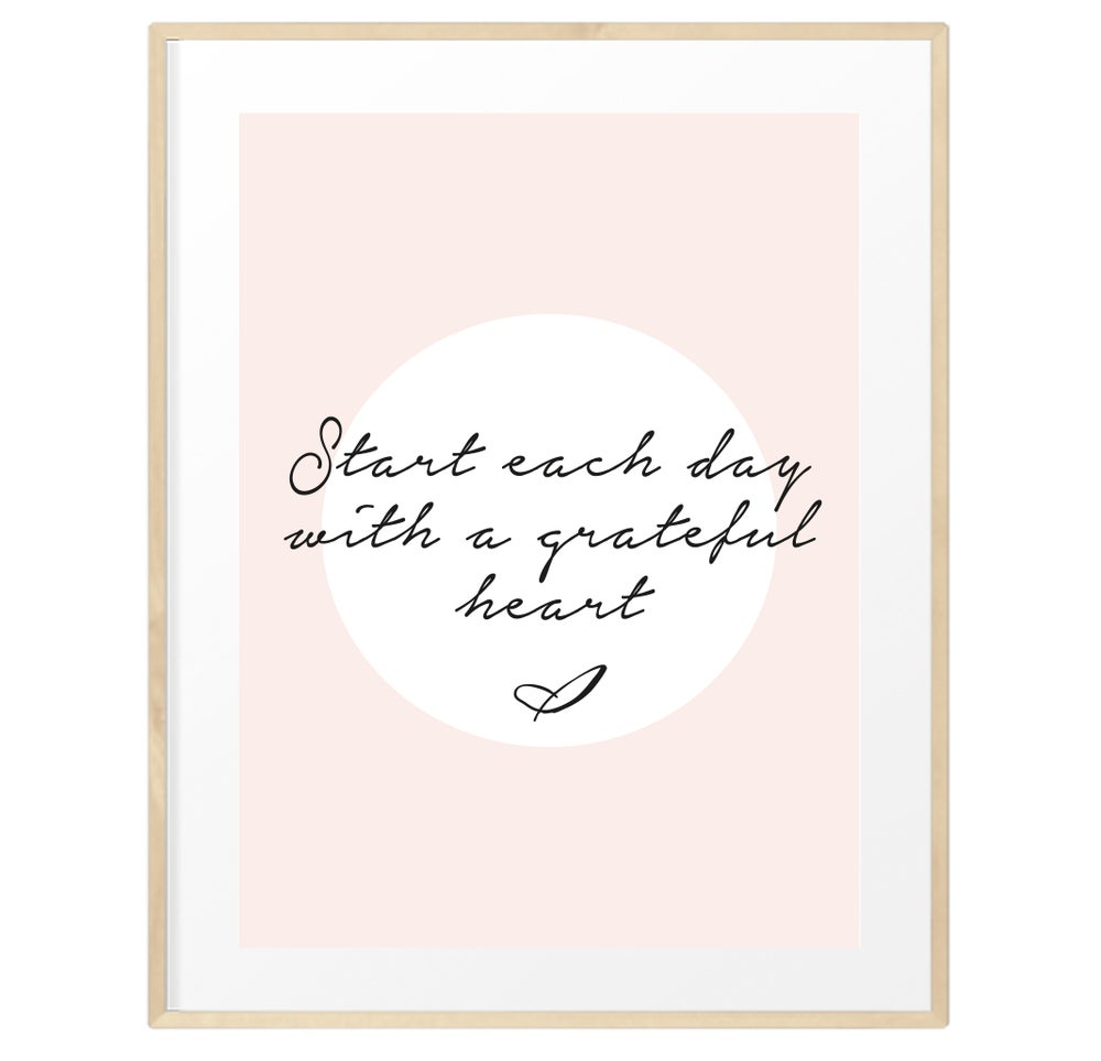 Image of Start each day with a grateful heart print