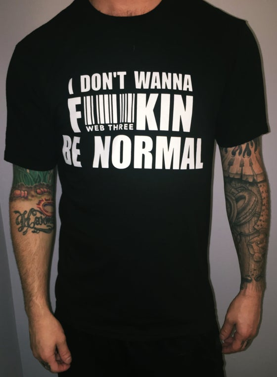 Image of BLACK I Don't Wanna F**kin Be Normal T-Shirt