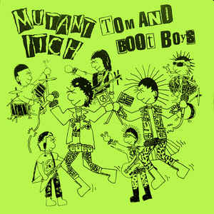 Image of TOM AND THE BOOT BOYS / MUTANT ITCH 7""