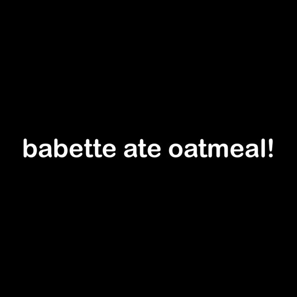 Image of Babette Ate Oatmeal! Shirt (inspired by Gilmore Girls)
