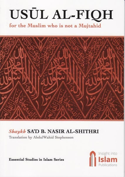 Image of Usul al-Fiqh for the Muslim who is not a Mujtahid - Shaikh Sa'd bin Nasir al-Shithri