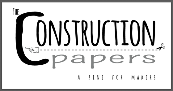 Image of 4 Issues of The Construction Papers: A Zine for Makers