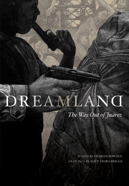 Image of Dreamland: The Way out of Juárez (Drawings by Alice Leora Briggs)