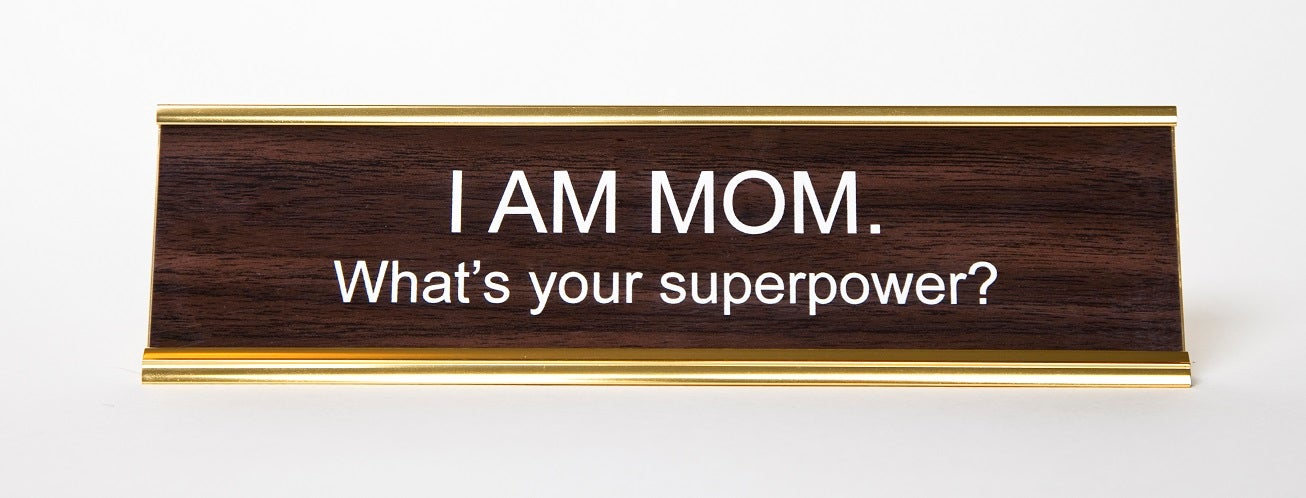 I Am Mom Whats Your Superpower Nameplate Hesaidshesaid