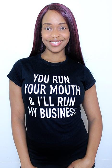 You run your mouth & I'll run my business Women's (T-shirt)