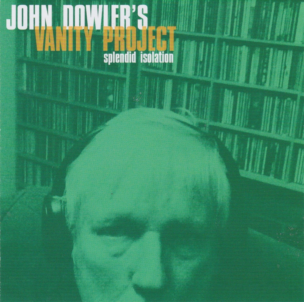 Image of John Dowler's Vanity Project :: SPLENDID ISOLATION
