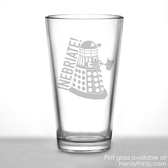 Image of Dalek Pint Glass - Inebriate! (New Design!)