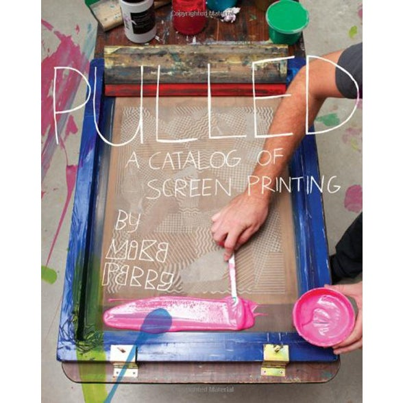 Image of Pulled: A Catalog of Screen Printing