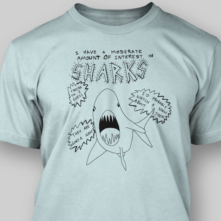 Image of I HAVE A MODERATE AMOUNT OF INTEREST IN SHARKS Screen Printed T-Shirt