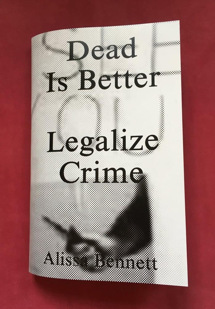 Image of Dead Is Better - Legalize Crime - Alissa Bennett