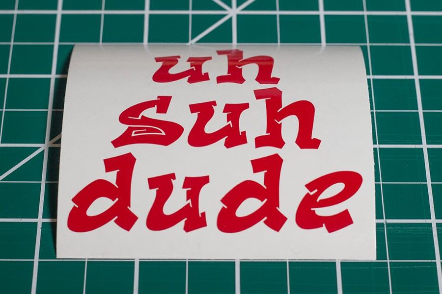 Image of Uh Suh Dude Decals