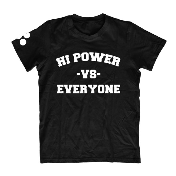Image of HI POWER VS EVERYONE - BLACK T-SHIRT/WHITE LETTERS