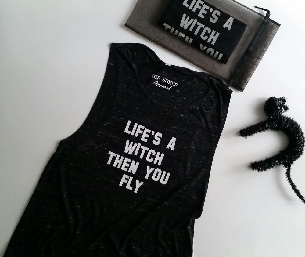 Image of Life's A Witch Then You Fly -  muscle tanks