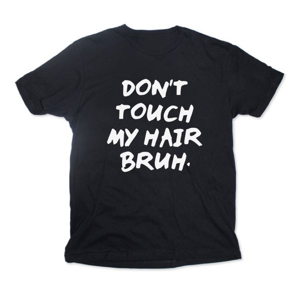 Image of Don't Touch My Hair Bruh. - Adult Crewneck TEE - PREORDER