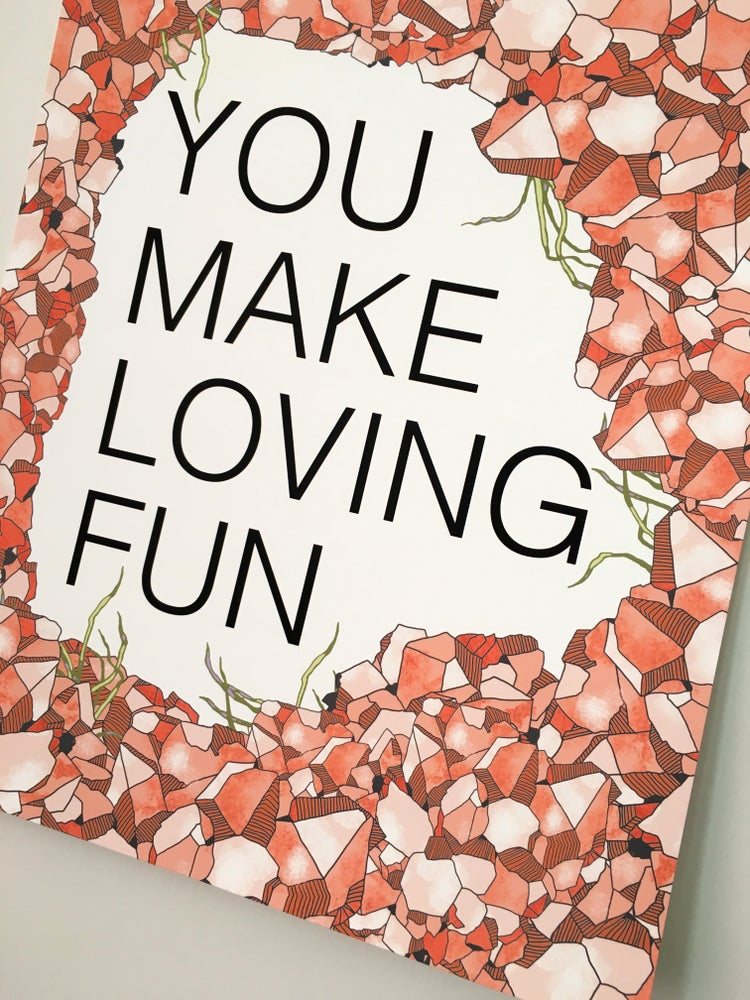 Image of You Make Loving Fun-11 x 14 print