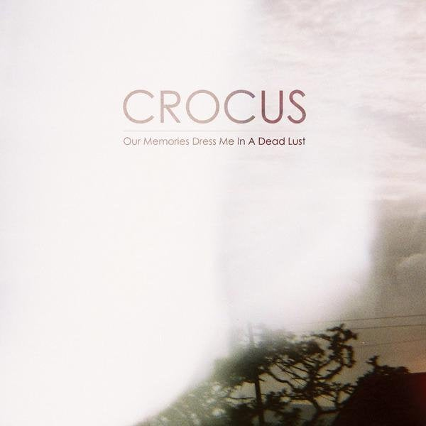 Image of Crocus - Our Memories Dress Me In A Dead Lust