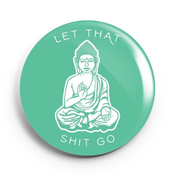 Image of 2.25 inch Buddha Let That Shit Go Button/Magnet/Bottle Opener/Compact Mirror
