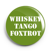 Image of 2.25 inch Whiskey Tango Foxtrot Button/Magnet/Bottle Opener/Compact Mirror