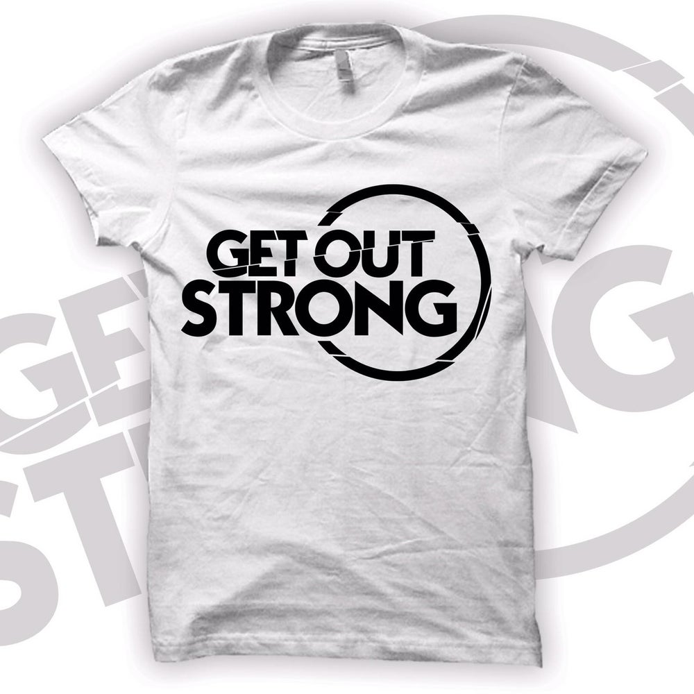 Image of Get Out Strong T-Shirt White