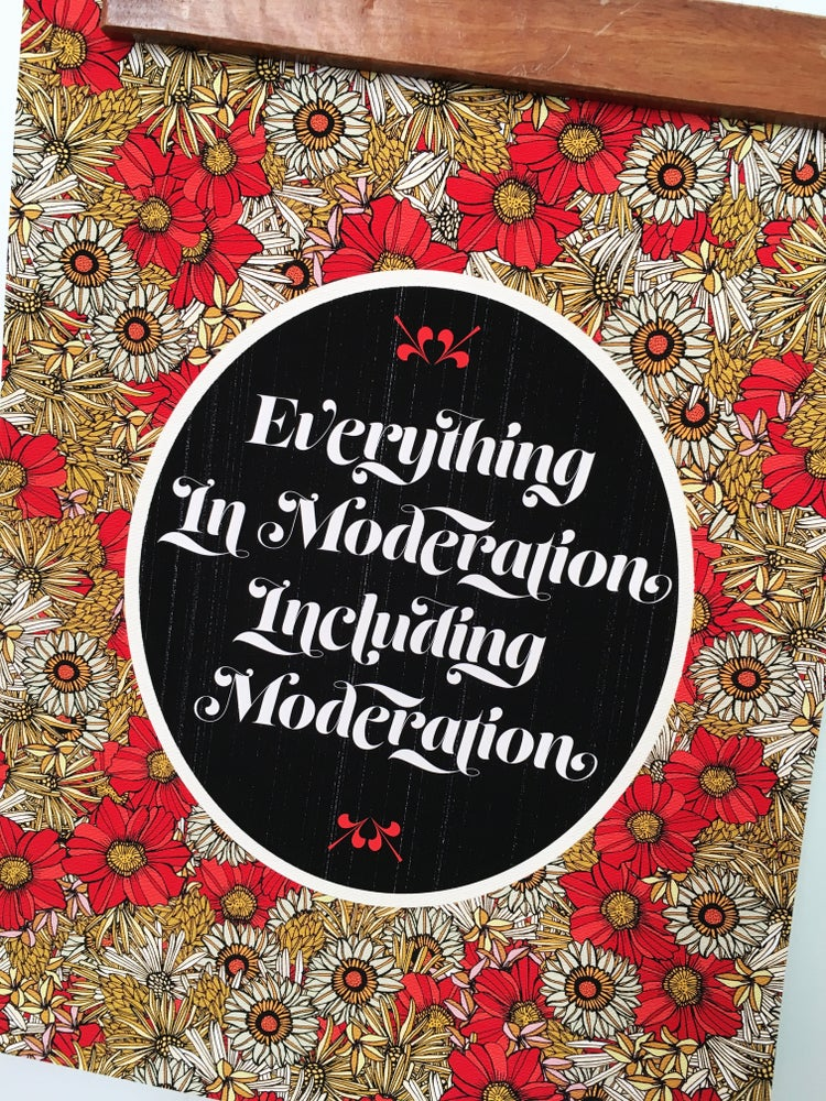 Image of Everything in Moderation, Including Moderation-11 x 14 print