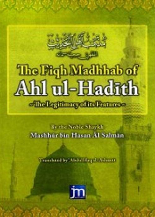 Image of The Fiqh Madhhab of Ahl ul-Hadith - Shaykh Mashur bin Hasan Al Salman