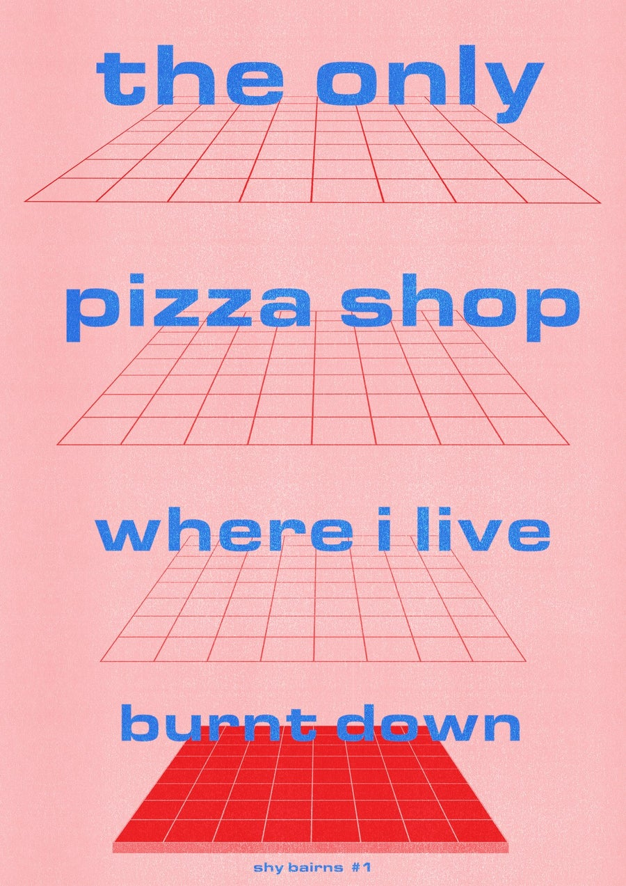 Image of SHY BAIRNS #1: The Only Pizza Shop Where I Live Burnt Down