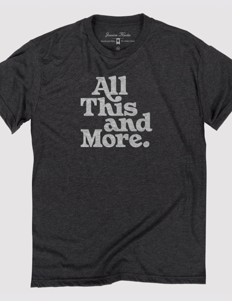 All This And More Tee