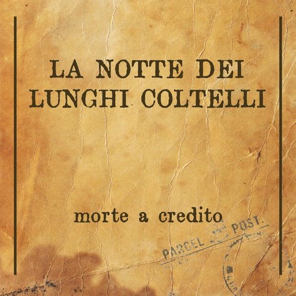"""Image of La Notte dei Lunghi Coltelli - """"Morte a credito"""" (2013)"""
