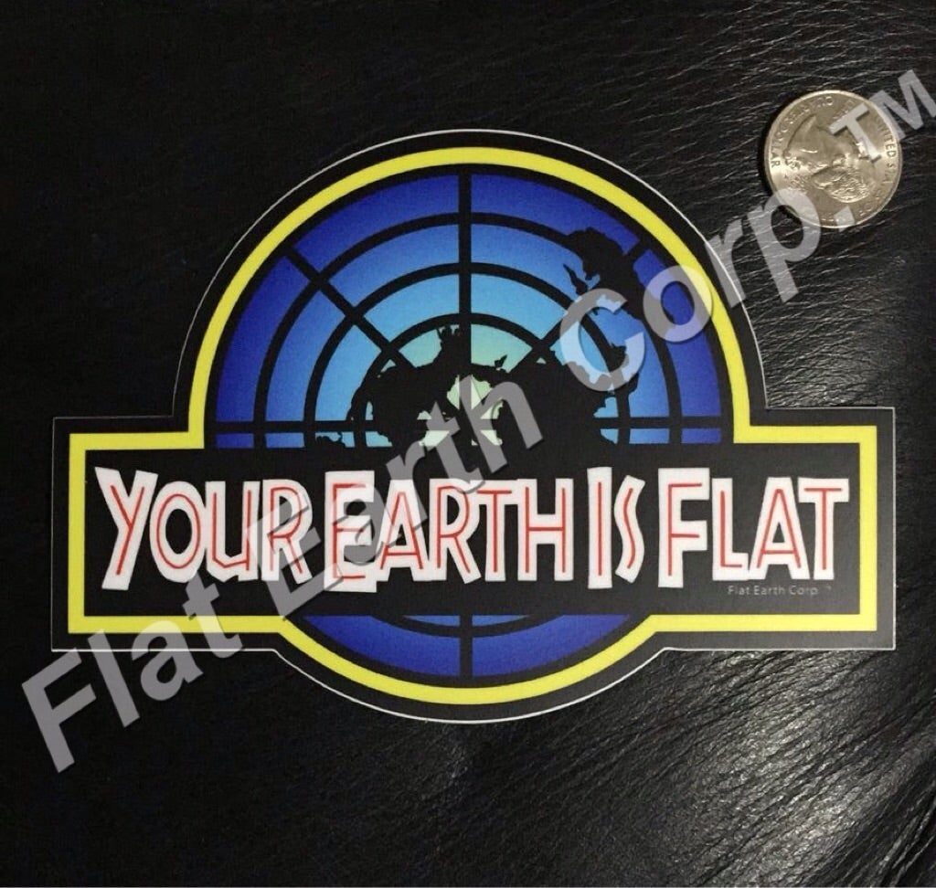 "Image of ""Your Earth Is Flat"" Weatherproof Sticker."