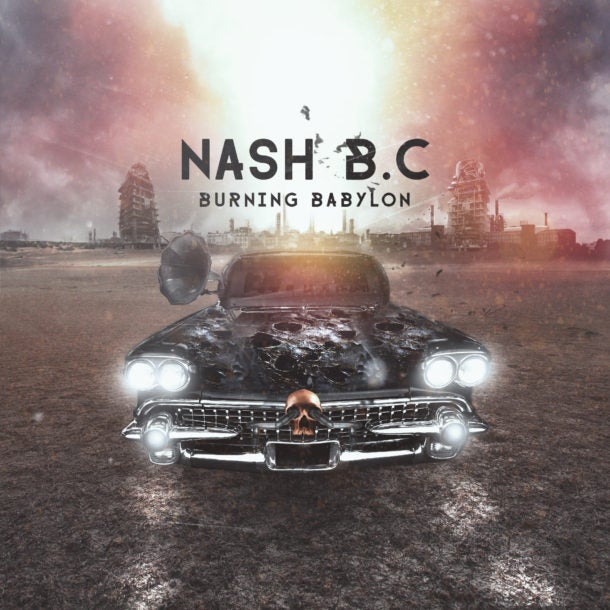 Image of NASH B.C. - Burning Babylon