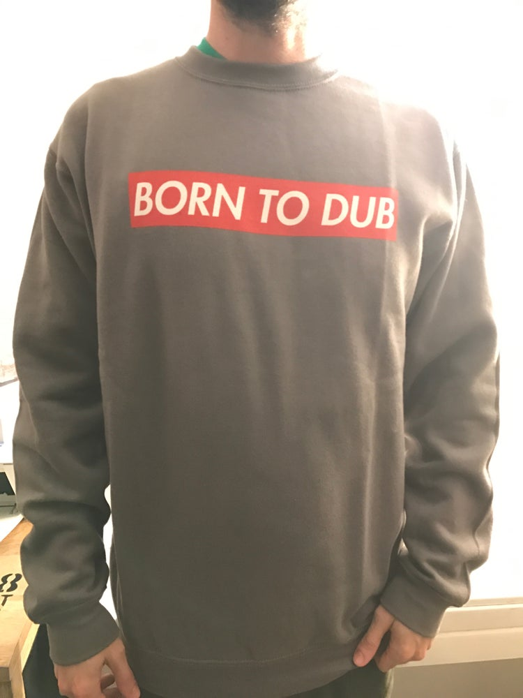 Image of Born To Dub: Sweatshirt grey franelle