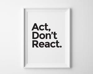 Image of Act Don't React Print