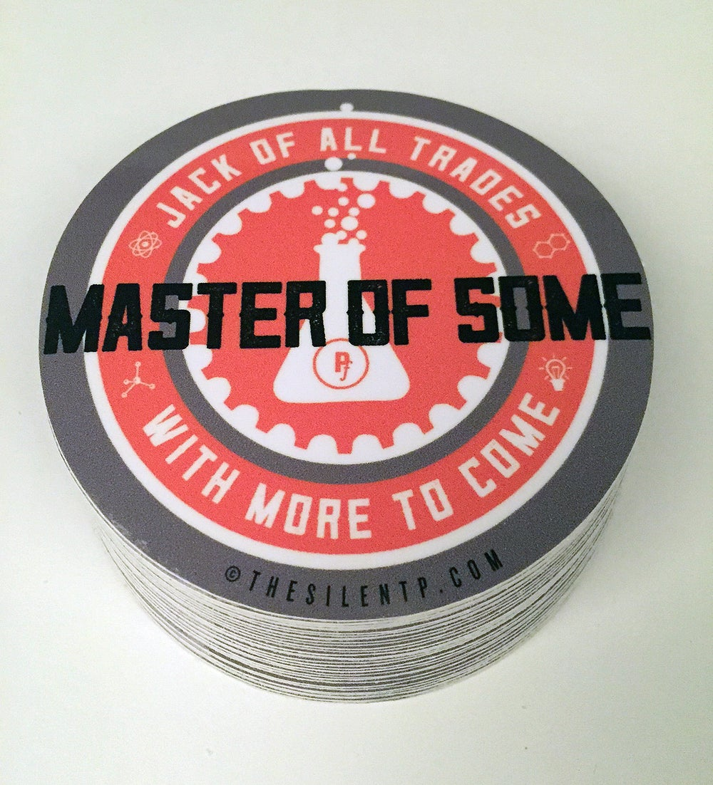 """""""Jack of all Trades, Master of Some, with More to Come"""" vinyl Sticker"""