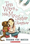Ten Ways to Make My Sister Disappear by Norma Fox Mazer