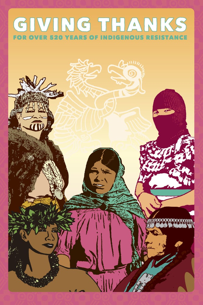 Image of Giving Thanks for Over 520 Years of Indigenous Resistance (Digital, 2016)